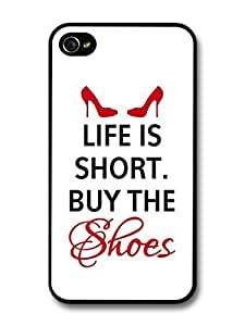 Life is Short Buy the Shoes Life & Love Inspirational Quote case for iPhone 4 4S