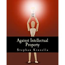 Against Intellectual Property (Large Print Edition) by N. Stephan Kinsella (2001-01-01)