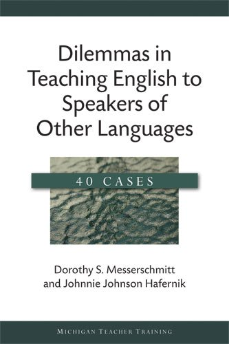 Dilemmas in Teaching English to Speakers of Other Languages: 40 Cases (Michigan Teacher Training)