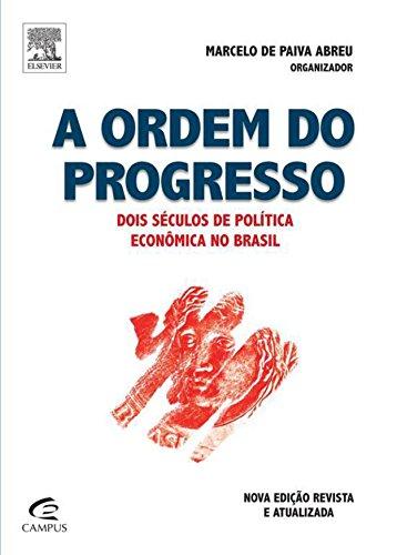 A ordem do progresso edição atualizada: Dois séculos de política econômica no Brasil