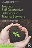 Treating Self-Destructive Behaviors in Trauma
