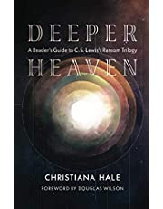 Deeper Heaven: A Reader's Guide to C. S. Lewis's Ransom Trilogy
