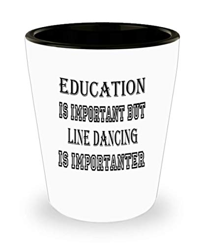 Awesome Line Dancing Gifts White Ceramic Shot Glass - Edication Is Important - Best Inspirational Gifts and Sarcasm Hobbies Lover