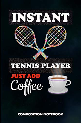 Instant Tennis Player Just add Coffee: Composition Notebook, Birthday Journal Gift for Coach Racket Sport Lovers to write on por M. Shafiq
