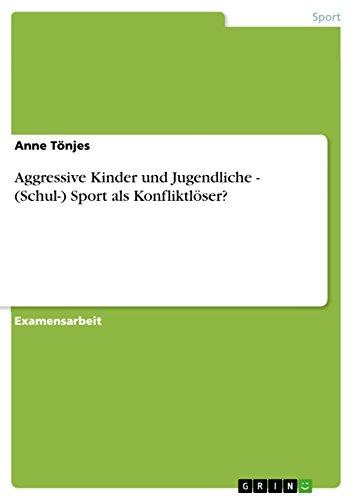Download Aggressive Kinder und Jugendliche – (Schul-) Sport als Konfliktlöser? (German Edition) Pdf