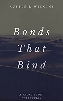 Bonds That Bind: A Short Story Collection by [Wiggins, Austin]