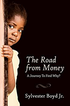 The Road from Money: A Journey to Find Why? by [Boyd Jr., Sylvester]