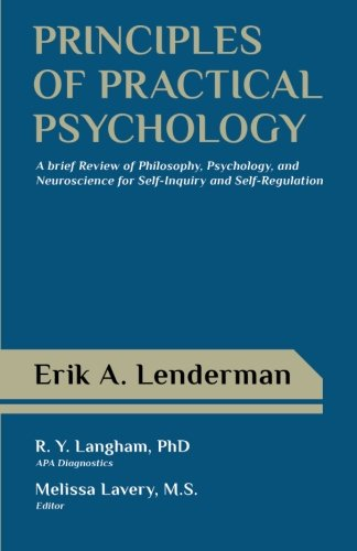 Principles of Practical Psychology: A Brief Review of Philosophy, Psychology, and Neuroscience for Self-Inquiry and Self-Regulation