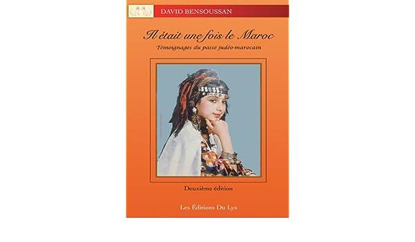 Il Était Une Fois Le Maroc: Témoignages Du Passé Judéo-Marocain ...