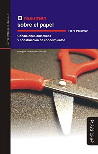 El resumen sobre el papel: Condiciones didácticas y construcción de conocimientos (Spanish Edition)