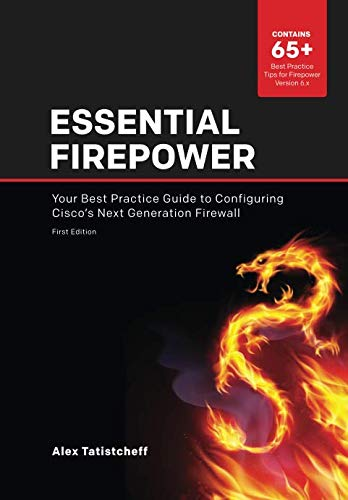 Essential Firepower: Your best practice guide to configuring Cisco's Next Generation Firewall (The Best Computer Security)