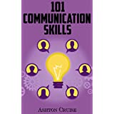 Communication Skills: 101 Tips for Effective Communication Skills (Communication Skills, Master Your Communication, Talk To Anyone With Confidence, Leadership, Social Skills)