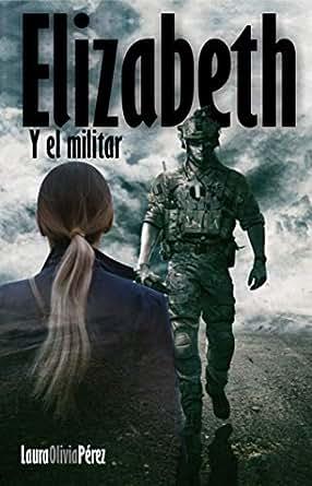 Elizabeth y El Militar (Spanish Edition) - Kindle edition by Laura ...