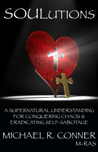 SOULutions: A Supernatural Understanding for Conquering Chaos & Eradicating Self-Sabotage