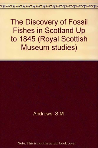 The Discovery of Fossil Fishes in Scotland Up to 1845