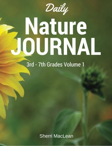 Daily Nature Journal 3rd - 7th Grade: Volume 1: 30 Days of Studying Nature