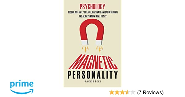 Psychology: Magnetic Personality: Become Instantly Likeable