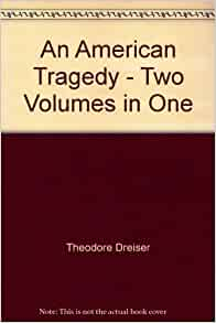 american tragedy by theodore dreiser An american tragedy: biography: theodore dreiser, free study guides and book notes including comprehensive chapter analysis, complete summary analysis, author.