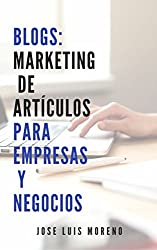 Blogs: Marketing de Artículos para Empresas y Negocios (Spanish Edition)