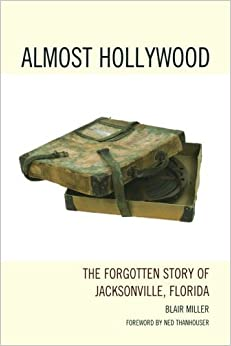 Book Almost Hollywood: The Forgotten Story of Jacksonville, Florida by Blair Miller (2013-04-10)