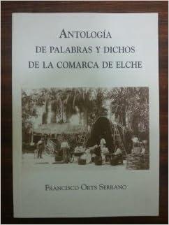 ANTOLOGIA DE PALABRAS Y DICHOS DE LA COMARCA DE ELCHE: Amazon.es ...