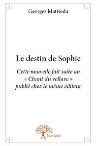Le Destin de Sophie par Georges Mattioda