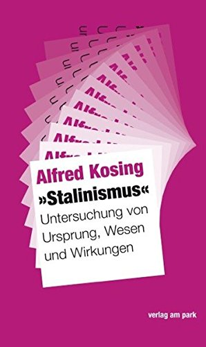 Stalinismus: Untersuchung von Ursprung, Wesen und Wirkungen Taschenbuch – 18. Juli 2016 Alfred Kosing edition ost 3945187648 Linke (politisch)