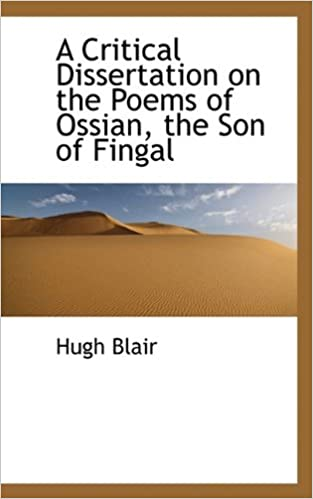 a critical dissertation on the poems of ossian the son of fingal