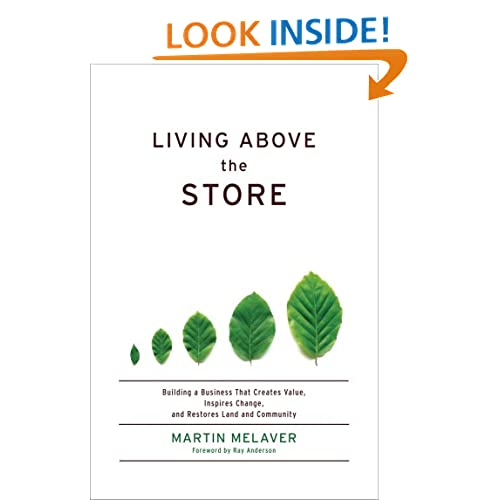 Living Above the Store: Building a Business That Creates Value, Inspires Change, and Restores Land and Community--How One Family Business Transformed ... Using Sustainable Management Practices Martin Melaver and Ray Anderson