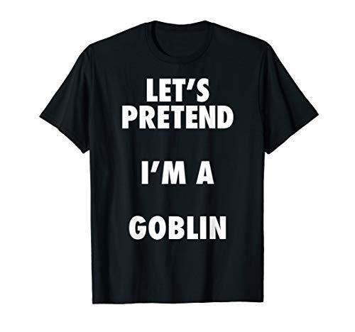 Goblin Halloween Costume, Let's Pretend I'm a Goblin Shirt]()