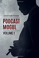 The Podcast Mogul | Volume 1: Everything you need to know to profit from Podcasting Paperback