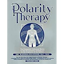 Randolph Stone: Polarity Therapy, Volume 1 (Paperback); 1999 Edition