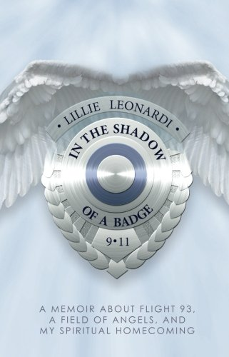 In The Shadow Of a Badge: A Memoir about Flight 93, a Field of Angels, and My Spiritual Homecoming