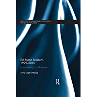 EU-Russia Relations, 1999-2015: From Courtship to Confrontation (Routledge Contemporary Russia and Eastern Europe Series)