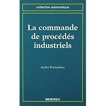 La Commande de Procedes Industriels (coll. Automatique)