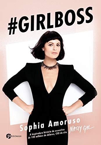 Girlboss: A Inspiradora História da Executiva de 100 Milhões de Dólares, CEO do Site
