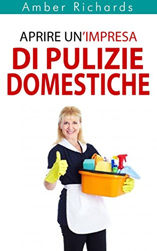 Aprire Un'Impresa Di Pulizie Domestiche (Italian Edition)