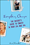Everything Changes: The Insider's Guide to Cancer in Your 20's and 30's