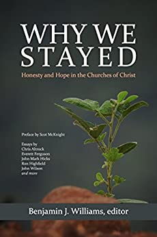 Why We Stayed: Honesty and Hope in the Churches of Christ by [Williams, Benjamin J.]