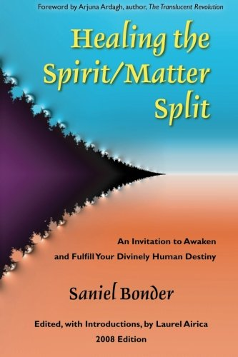 Healing the Spirit/Matter Split: An Invitation to Awaken and Fulfill Your Divinely Human Destiny