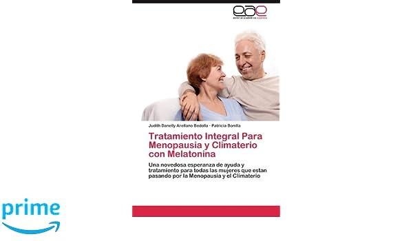 Tratamiento Integral Para Menopausia y Climaterio con Melatonina: Una novedosa esperanza de ayuda y tratamiento para todas las mujeres que estan .
