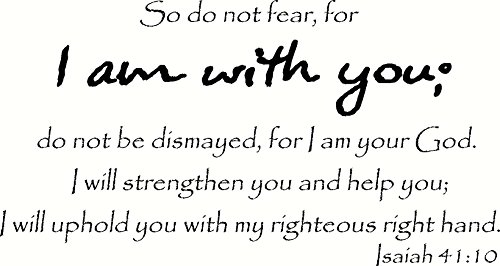 Isaiah 41:10 Wall Art, So Do Not Fear for I Am with You, Do Not Be Dismayed, for I Am Your God, I Will Strengthen You and Help You, I Will Uphold You with My Righteous Right Hand, Creation Vinyls