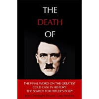 The Death of Hitler: The Final Word on the Ultimate Cold Case: The Search for Hitler s Body