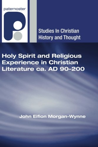 Holy Spirit and Religious Experience in Christian Literature ca. AD 90-200: (Studies in Christian History and Thought)