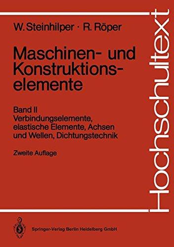 Maschinen- und Konstruktionselemente: Band II: Verbindungselemente, elastische Elemente, Achsen und Wellen, Dichtungstechnik (Hochschultext) (German Edition)