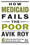 Medicaid, America's government-run health insurance program for the poor, should be a lifeline that provides needed health care to Americans with no other options. Surprisingly, however, it doesn't. The medical literature reveals a $450 billion-a-...