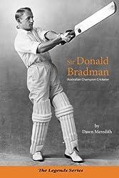 Sir Donald Bradman: Australian Champion Cricketer (The Legends Series) (Volume 1)