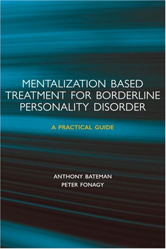 Mentalization-based Treatment for Borderline Personality Disorder: A Practical Guide (Mentalization Based Treatment For Borderline Personality Disorder)