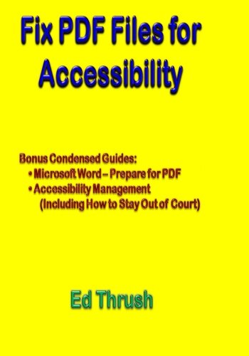 (Fix PDF Files for Accessibility: The Easy and Ultimate Guide to Applying Section 508 and WCAG 2.0 to PDF Files)