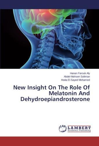 New Insight On The Role Of Melatonin And Dehydroepiandrosterone: Amazon.es: Farouk Aly Hanan, Soliman Abdel-Mohsen, El-Sayed Mohamed Hoda: Libros en idiomas ...